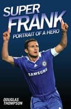 Super Frank - Portrait of a Hero ebook by Douglas Thompson
