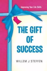 The Gift of Success ebook by Willem J Steffen