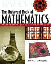 The Universal Book of Mathematics: From Abracadabra to Zeno's Paradoxes ebook by Darling, David