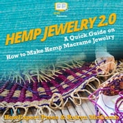 Hemp Jewelry 2.0 - A Quick Guide on How to Make Hemp Macrame Jewelry audiobook by HowExpert, Robyn McComb