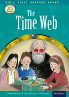Oxford Reading Tree First Chapter Books: The Timeweb ebook by Alex Brychta, Roderick Hunt; David Hunt