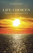 LIFE CHOICES ebook by William M. Wheeler