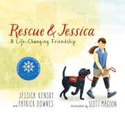 Rescue and Jessica: A Life-Changing Friendship ebook by Jessica Kensky, Patrick Downes, Scott Magoon