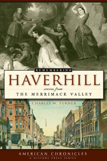 Remembering Haverhill - Stories from the Merrimack Valley ebook by Charles W. Turner