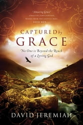 Captured By Grace - No One is Beyond the Reach of a Loving God ebook by David Jeremiah