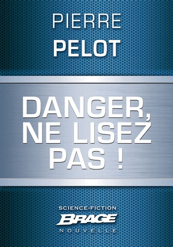 Danger, ne lisez pas ! eBook by Pierre Pelot