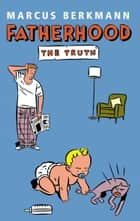 Fatherhood - The Truth eBook by Marcus Berkmann