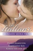 The Italian's Summer Seduction - 3 Book Box Set ebook by Madeleine Ker, Karen Van Der Zee, Diana Hamilton