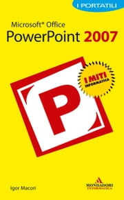 Microsoft Office PowerPoint 2007 I Portatili ebook by Igor Macori