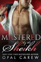 Mastered by the Sheikh ebook by Opal Carew