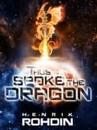 Thus Spoke the Dragon ebook by Henrik Rohdin