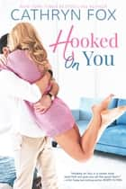 Hooked On You ebook by Cathryn Fox