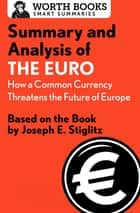 Summary and Analysis of The Euro: How a Common Currency Threatens the Future of Europe - Based on the Book by Joseph E. Stiglitz ebook by Worth Books