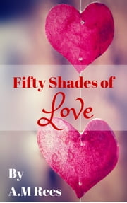 Fifty Shades of Love - Sassy Poetry for Sassy Women ebook by A.M Rees