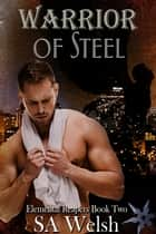 Warrior of Steel ebook by SA Welsh