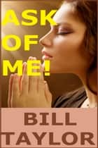 Ask Of Me! ebook by