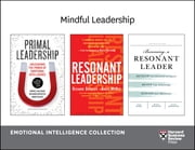 Mindful Leadership: Emotional Intelligence Collection (4 Books) ebook by Harvard Business Review, Daniel Goleman, Annie McKee,...