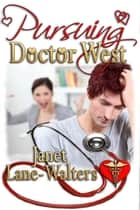Pursuing Doctor West ebook by Janet Lane Walters