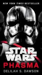 Phasma (Star Wars) - Journey to Star Wars: The Last Jedi ebook by Delilah S. Dawson