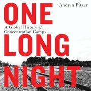 One Long Night - A Global History of Concentration Camps audiobook by Andrea Pitzer