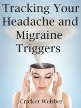 Tracking Your Headache and Migraine Triggers ebook by Cricket Webber