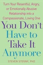 You Don't Have to Take it Anymore ebook by Steven Stosny