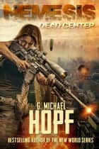 Nemesis: Dead Center ebook by G. Michael Hopf
