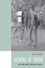 Fictions of Youth - Pier Paolo Pasolini, Adolescence, Fascisms ebook by Simona Bondavalli