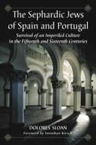The Sephardic Jews of Spain and Portugal - Survival of an Imperiled Culture in the Fifteenth and Sixteenth Centuries ebook by Dolores Sloan