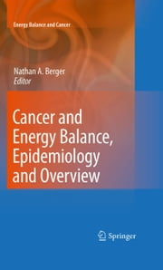 Cancer and Energy Balance, Epidemiology and Overview ebook by Nathan A. Berger