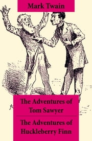 The Adventures of Tom Sawyer + The Adventures of Huckleberry Finn - The Adventures of Tom Sawyer + Adventures of Huckleberry Finn + Tom Sawyer Abroad + Tom Sawyer, Detective ebook by Mark Twain