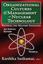 Organizational Cultures and the Management of Nuclear Technology - Political and Military Sociology ebook by Russell Kirk