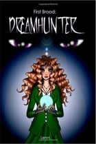 First Brood: Dreamhunter ebook by Lenni