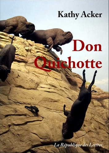 Don Quichotte - qui était un rêve ebook by Kathy Acker