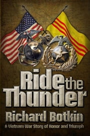 Ride the Thunder - A Vietnam War Story of Honor and Triumph ebook by Richard Botkin