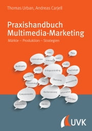 Praxishandbuch Multimedia-Marketing - Märkte – Produktion – Strategien ebook by Thomas Urban, Andreas Carjell