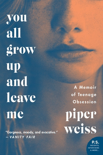 You All Grow Up and Leave Me - A Memoir of Teenage Obsession ebook by Piper Weiss