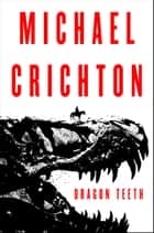 Dragon Teeth - A Novel eBook par Michael Crichton