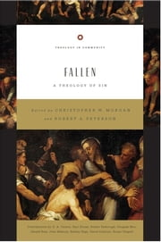 Fallen - A Theology of Sin ebook by Christopher W. Morgan,Robert A. Peterson,Gerald Bray,David B. Calhoun,D. A. Carson,Bryan Chapell,Paul R. House,John W.  Mahony,Douglas J. Moo,Sydney H. T.  Page,Robert W. Yarbrough