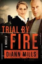 Trial By Fire ebook by DiAnn Mills