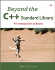Beyond the C++ Standard Library - An Introduction to Boost ebook by Björn Karlsson