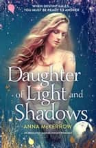 Daughter of Light and Shadows - An absolutely magical fantasy romance ebook by Anna McKerrow
