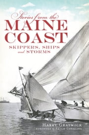 Stories from the Maine Coast - Skippers, Ships and Storms ebook by Harry Gratwick