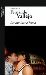 Los caminos a Roma ebook by Fernando Vallejo Rendón