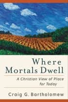 Where Mortals Dwell - A Christian View of Place for Today 電子書 by Craig G. Bartholomew