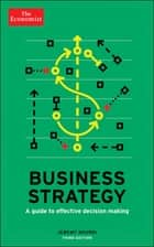 Business Strategy - A guide to effective decision-making ebook by The Economist, Jeremy Kourdi