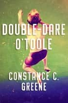 Double-Dare O'Toole ebook by Constance C. Greene