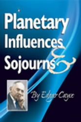 Planetary Influences & Sojournes ebook by Edgar Cayce