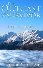 The Outcast and the Survivor: Chapter One ebook by Trevor A. A. Evans