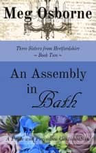 An Assembly in Bath - Three Sisters from Hertfordshire, #2 ebook by Meg Osborne